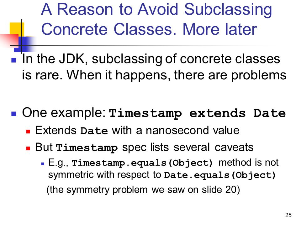 A Reason to Avoid Subclassing Concrete Classes. More later