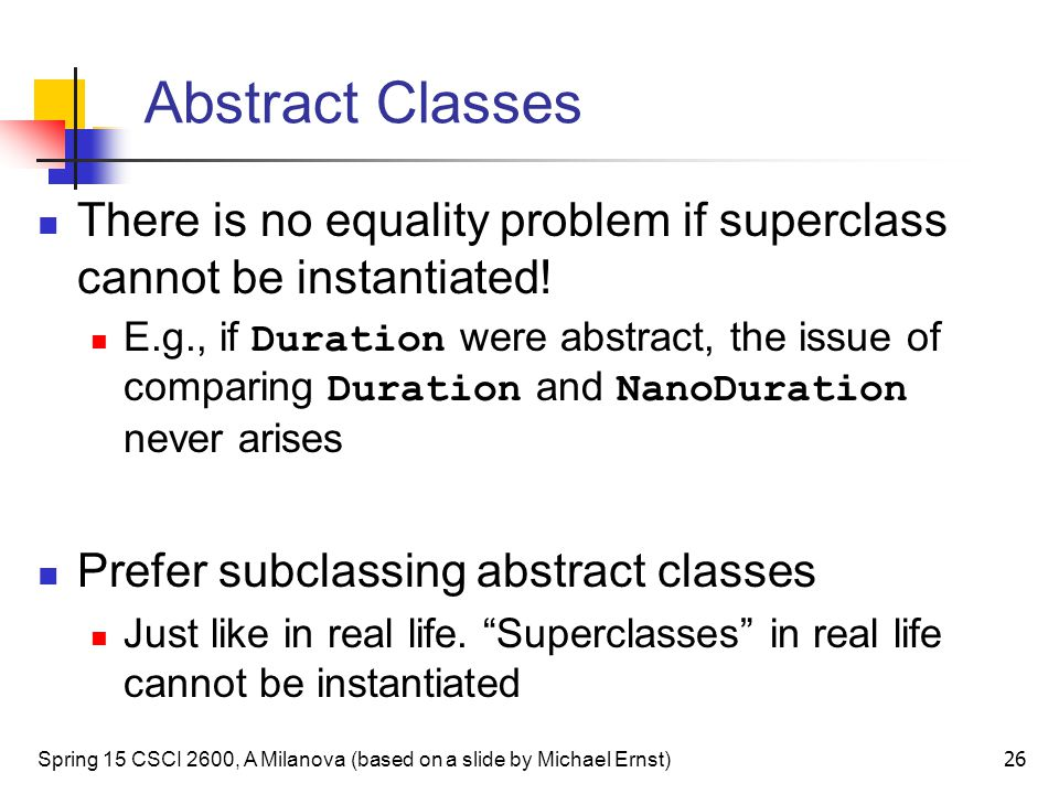 Abstract Classes There is no equality problem if superclass cannot be instantiated!