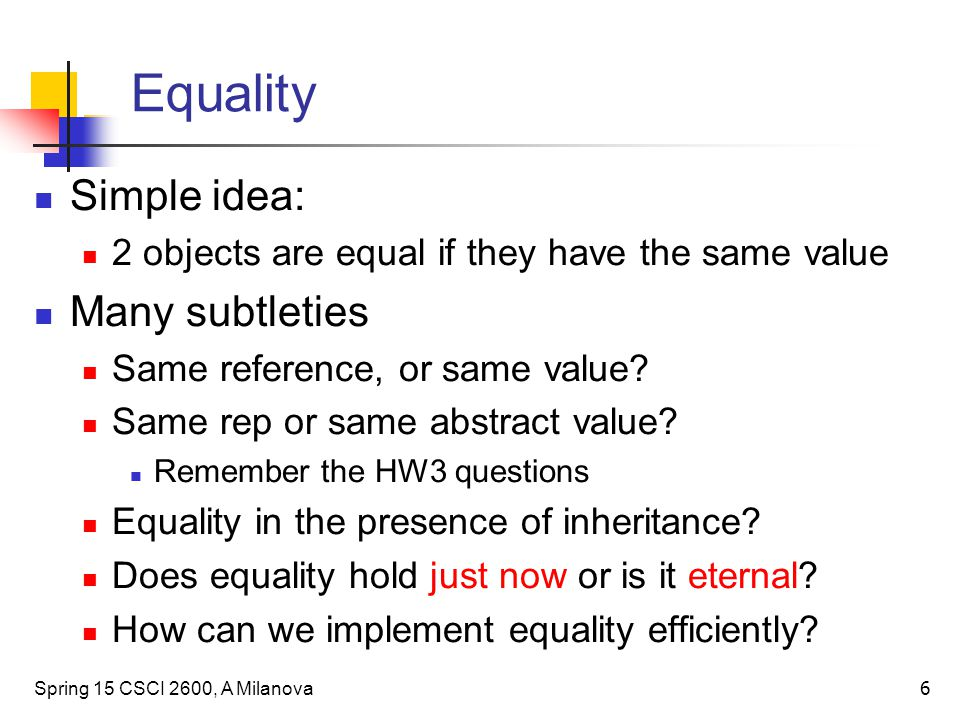Equality Simple idea: Many subtleties