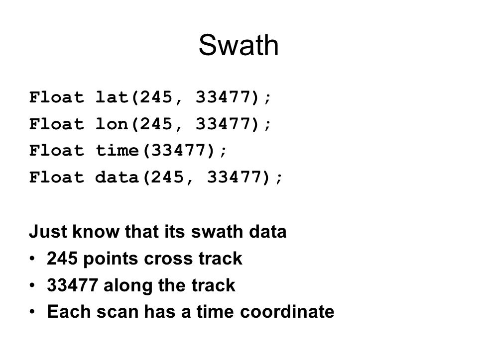 Swath Float lat(245, 33477); Float lon(245, 33477); Float time(33477);