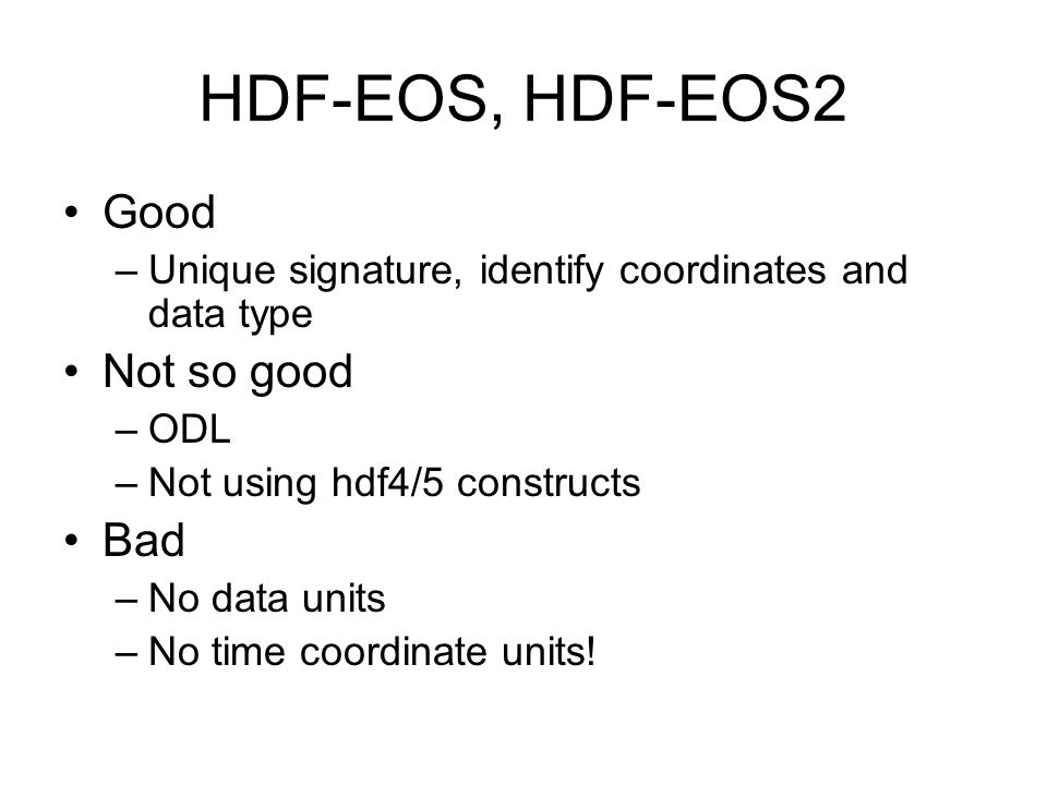 HDF-EOS, HDF-EOS2 Good Not so good Bad