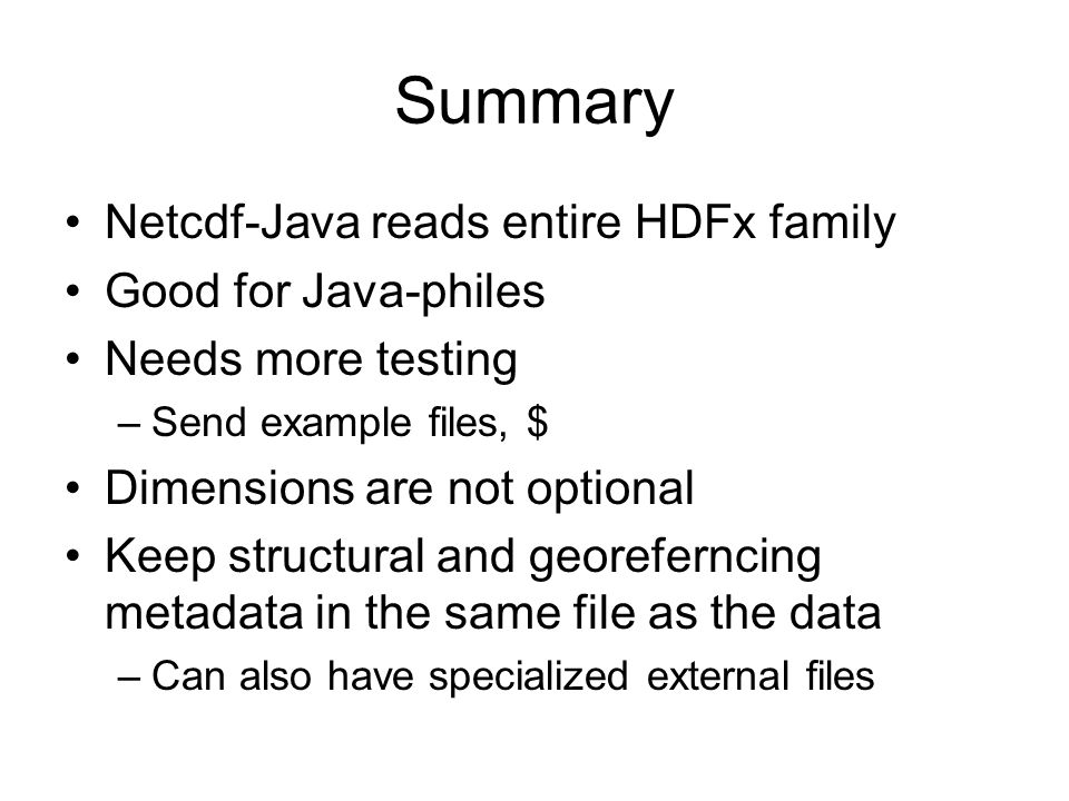 Summary Netcdf-Java reads entire HDFx family Good for Java-philes