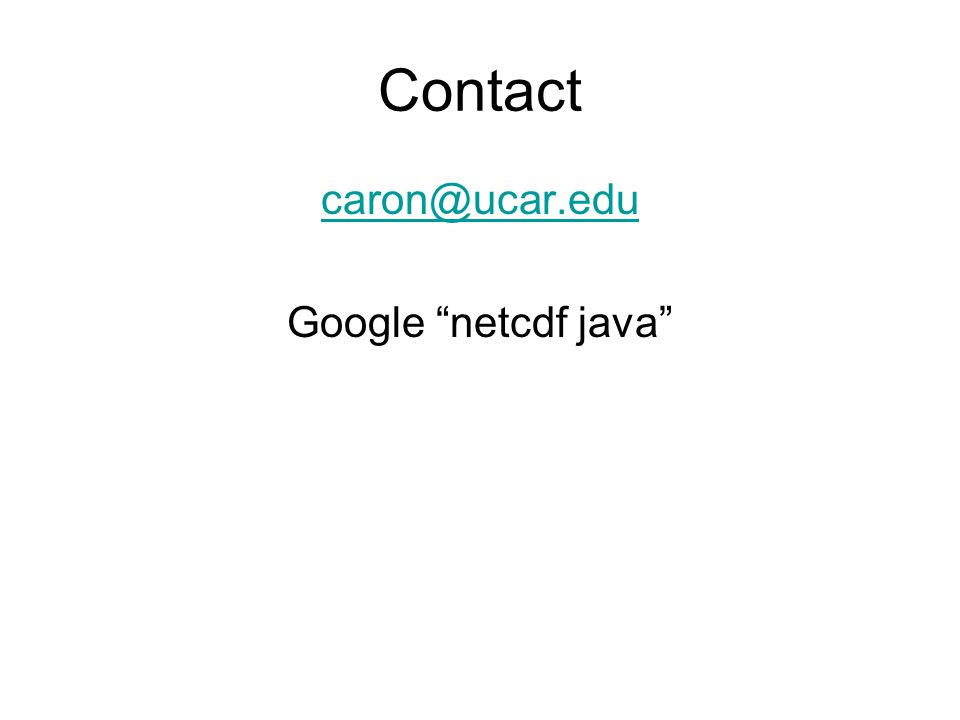 Contact caron@ucar.edu Google netcdf java