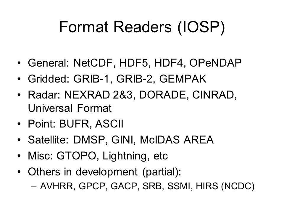 Format Readers (IOSP) General: NetCDF, HDF5, HDF4, OPeNDAP