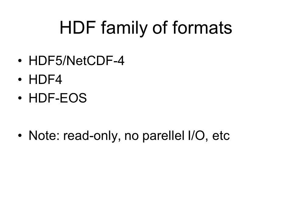 HDF family of formats HDF5/NetCDF-4 HDF4 HDF-EOS