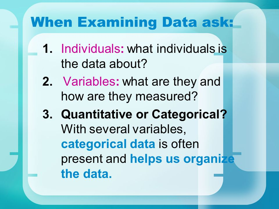 When Examining Data ask: