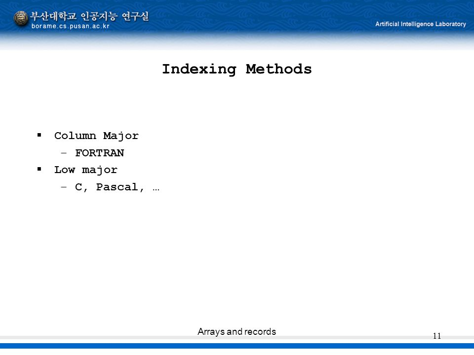 Indexing Methods Column Major FORTRAN Low major C, Pascal, …