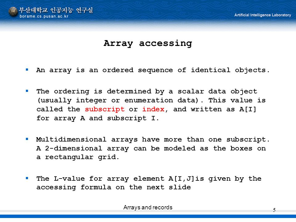 Array accessing An array is an ordered sequence of identical objects.