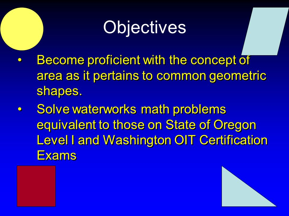 Objectives Become proficient with the concept of area as it pertains to common geometric shapes.
