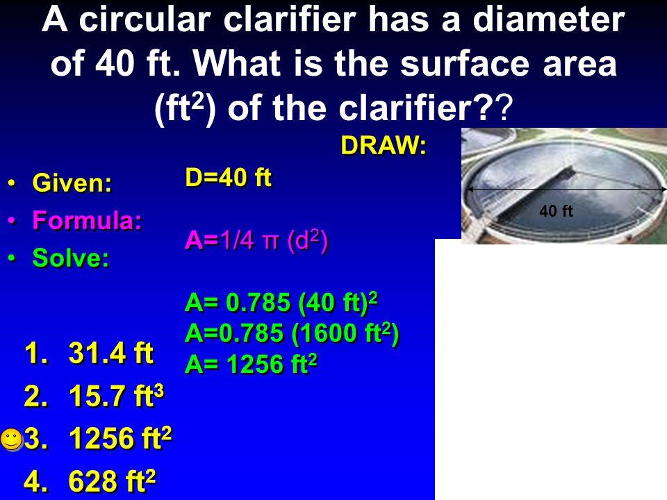 A circular clarifier has a diameter of 40 ft