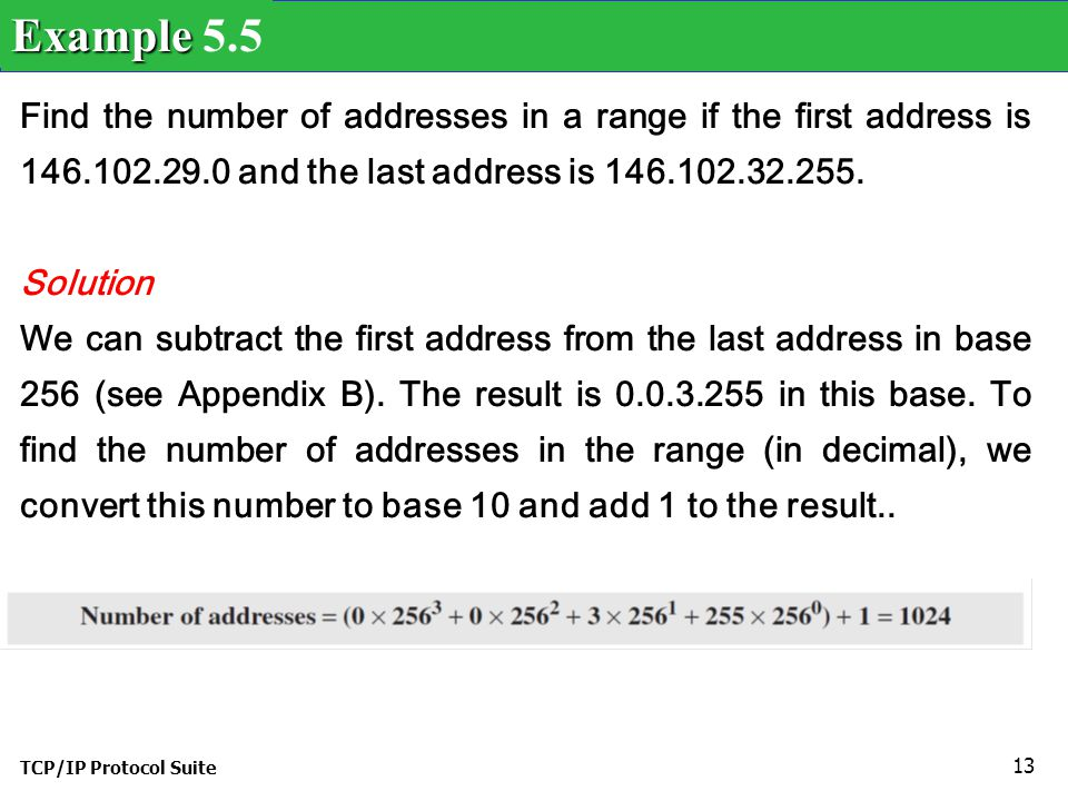 Example 5.5 Find the number of addresses in a range if the first address is 146.102.29.0 and the last address is 146.102.32.255.