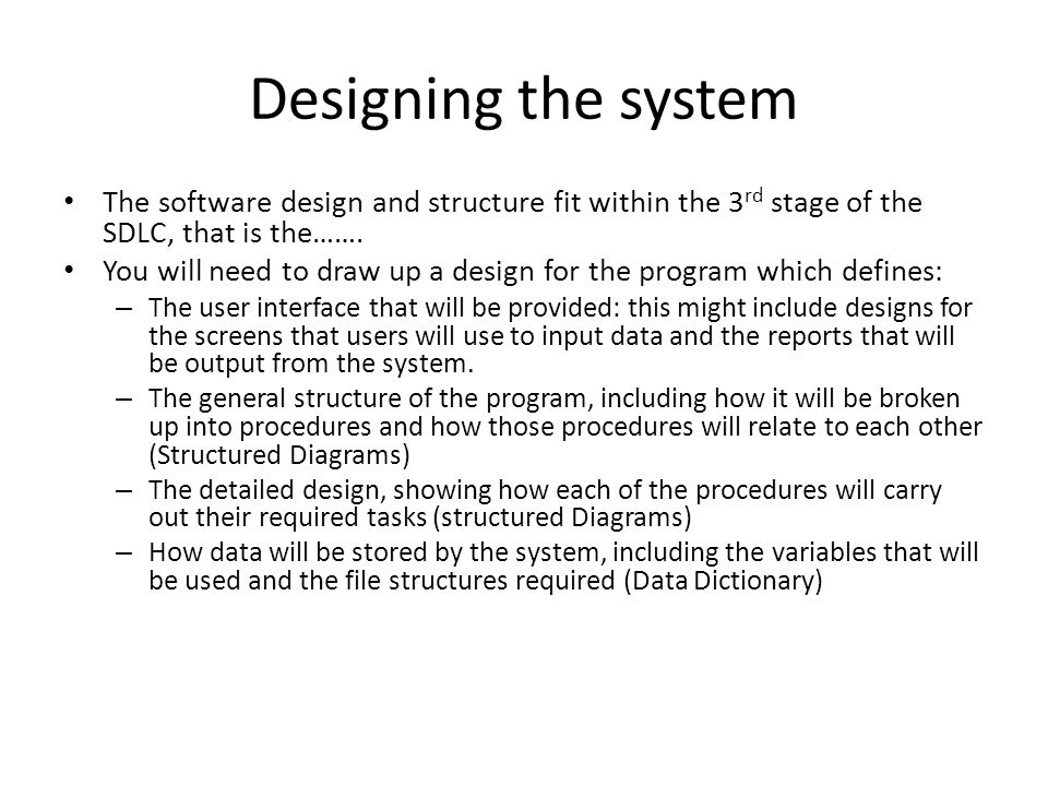 Designing the system The software design and structure fit within the 3rd stage of the SDLC, that is the…….