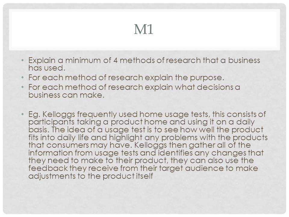 M1 Explain a minimum of 4 methods of research that a business has used. For each method of research explain the purpose.
