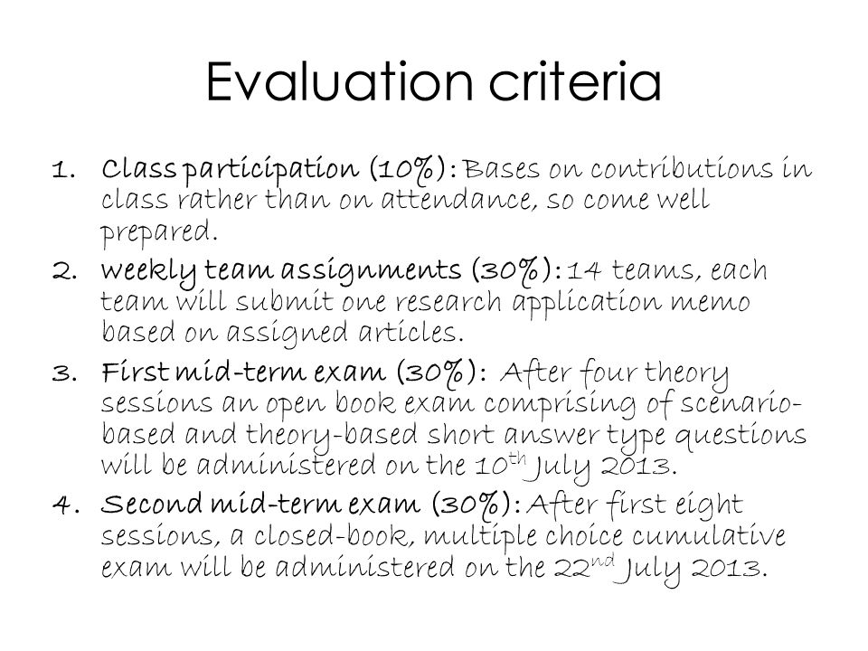 Evaluation criteria Class participation (10%): Bases on contributions in class rather than on attendance, so come well prepared.