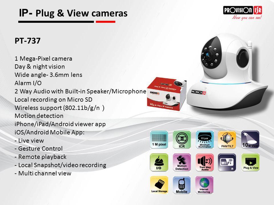 IP- Plug & View cameras PT-737 1 Mega-Pixel camera Day & night vision