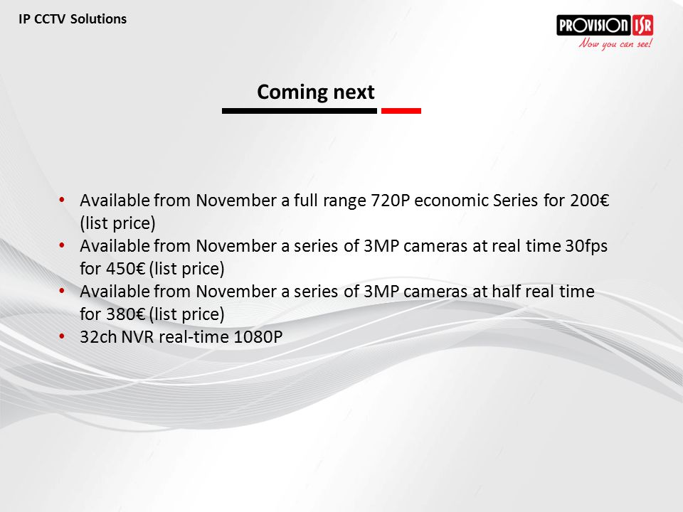 IP CCTV Solutions Coming next. Available from November a full range 720P economic Series for 200€ (list price)