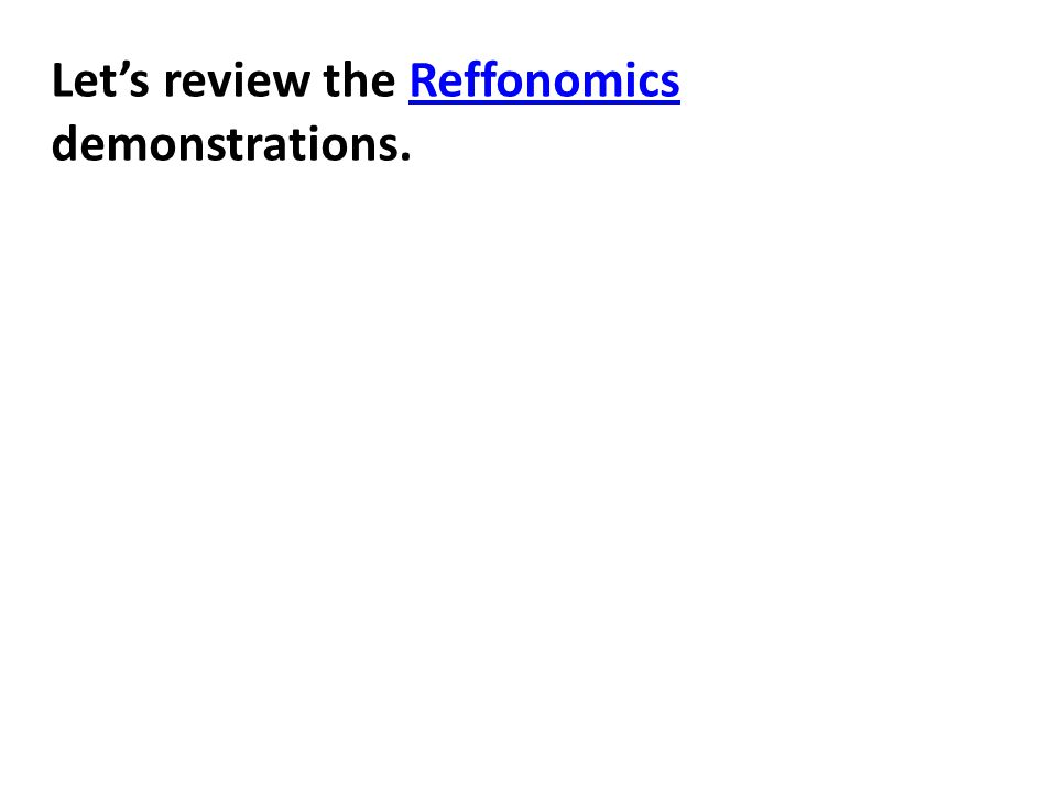 Let's review the Reffonomics demonstrations.