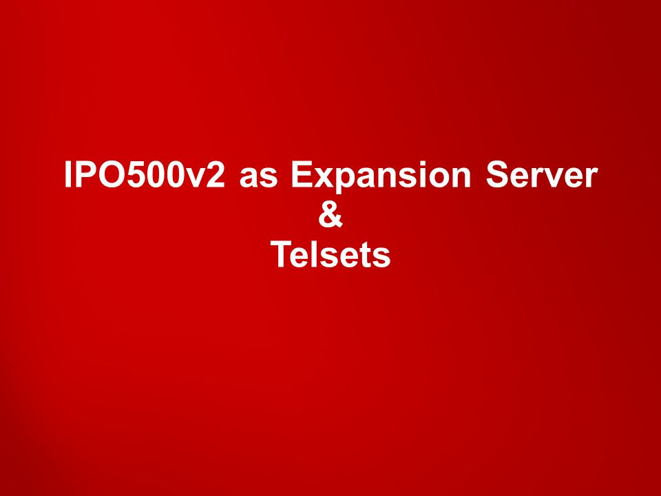 IPO500v2 as Expansion Server & Telsets