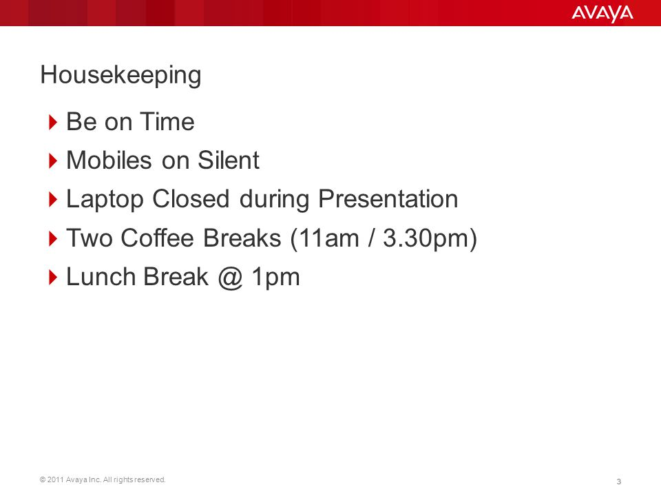 Housekeeping Be on Time. Mobiles on Silent. Laptop Closed during Presentation. Two Coffee Breaks (11am / 3.30pm)