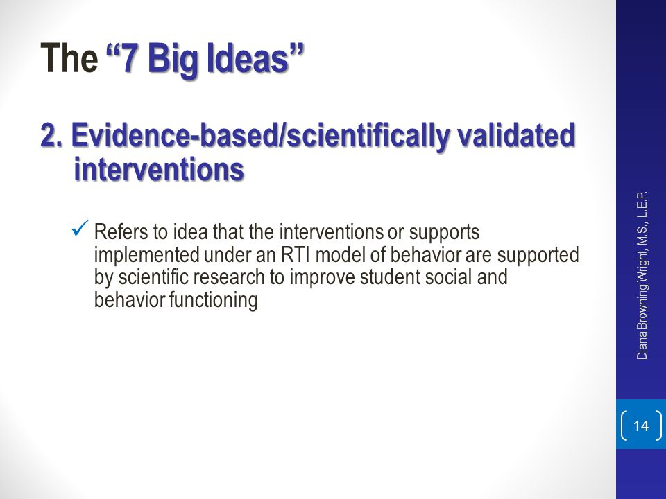 The 7 Big Ideas 2. Evidence-based/scientifically validated interventions.
