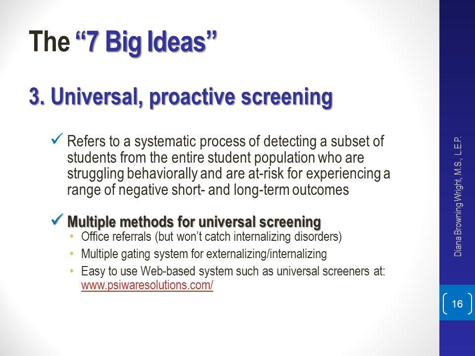 The 7 Big Ideas 3. Universal, proactive screening