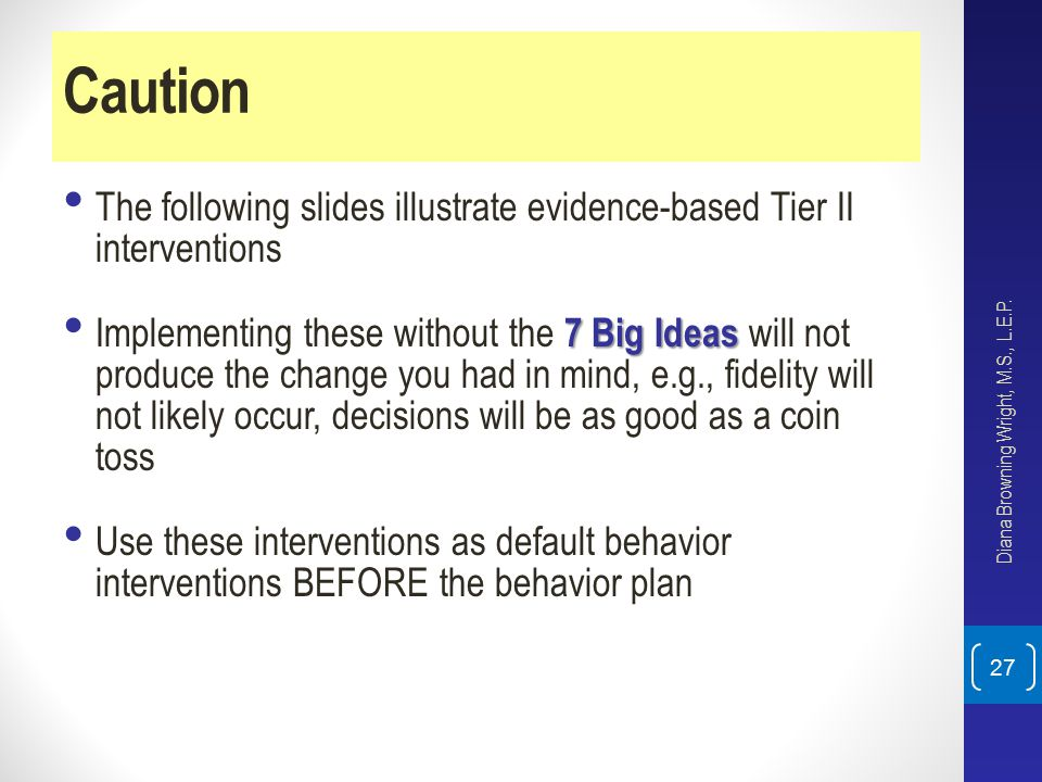 Caution The following slides illustrate evidence-based Tier II interventions.