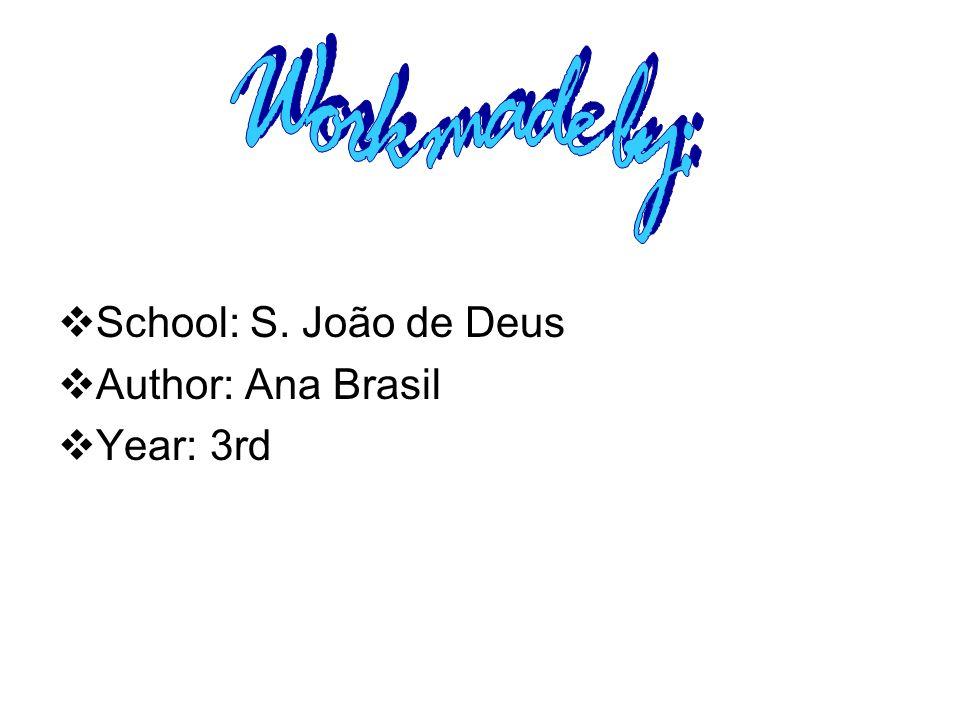 Work made by: School: S. João de Deus Author: Ana Brasil Year: 3rd