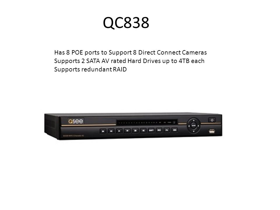 QC838 Has 8 POE ports to Support 8 Direct Connect Cameras