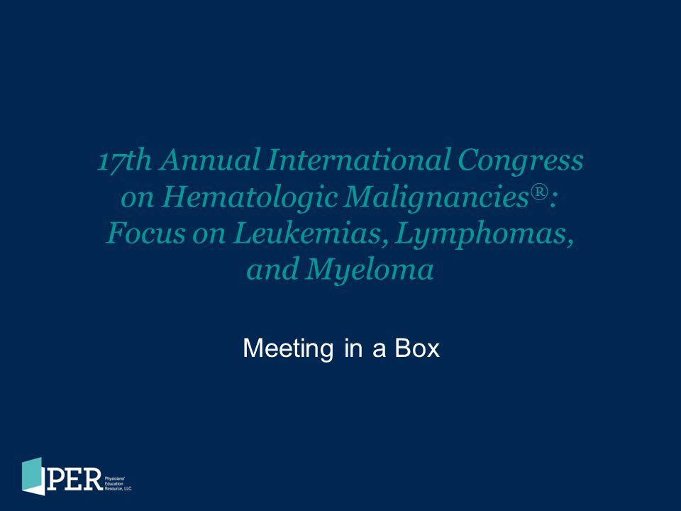 17th Annual International Congress on Hematologic Malignancies®: Focus on Leukemias, Lymphomas, and Myeloma