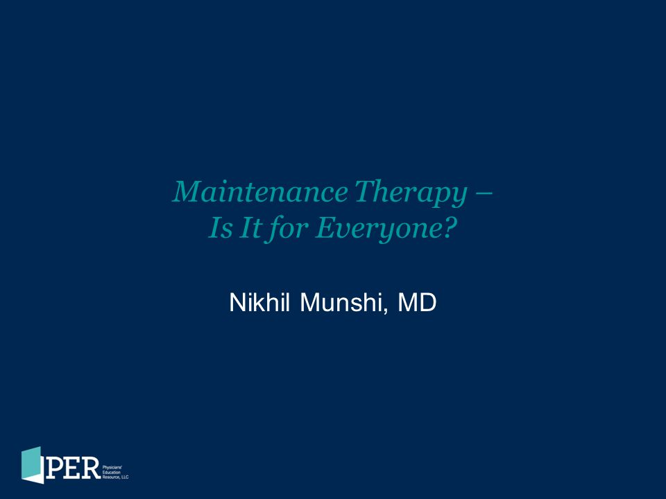 Maintenance Therapy – Is It for Everyone