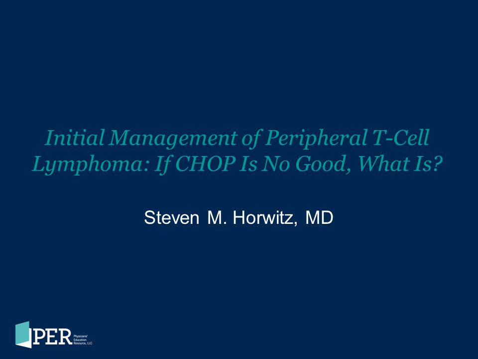Initial Management of Peripheral T-Cell Lymphoma: If CHOP Is No Good, What Is
