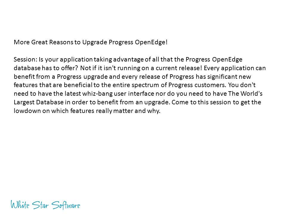More Great Reasons to Upgrade Progress OpenEdge!