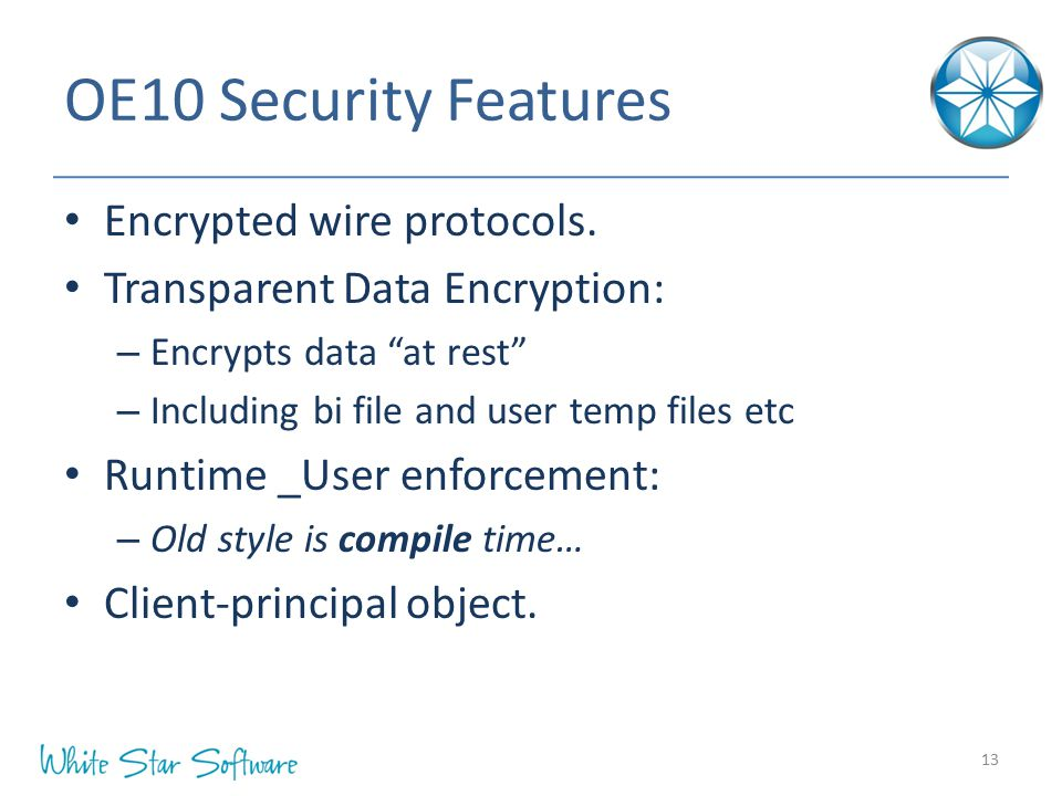 OE10 Security Features Encrypted wire protocols.