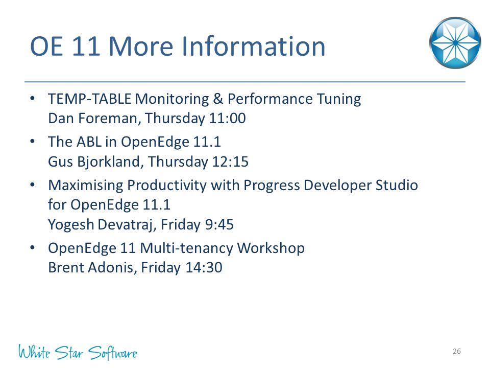 OE 11 More Information TEMP-TABLE Monitoring & Performance Tuning Dan Foreman, Thursday 11:00.