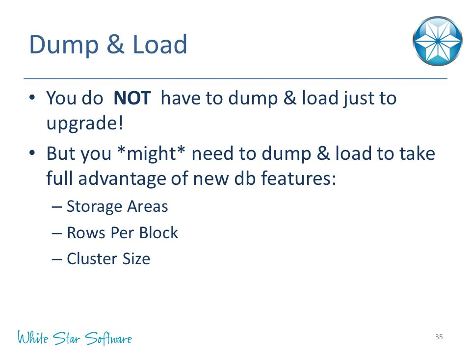 Dump & Load You do NOT have to dump & load just to upgrade!
