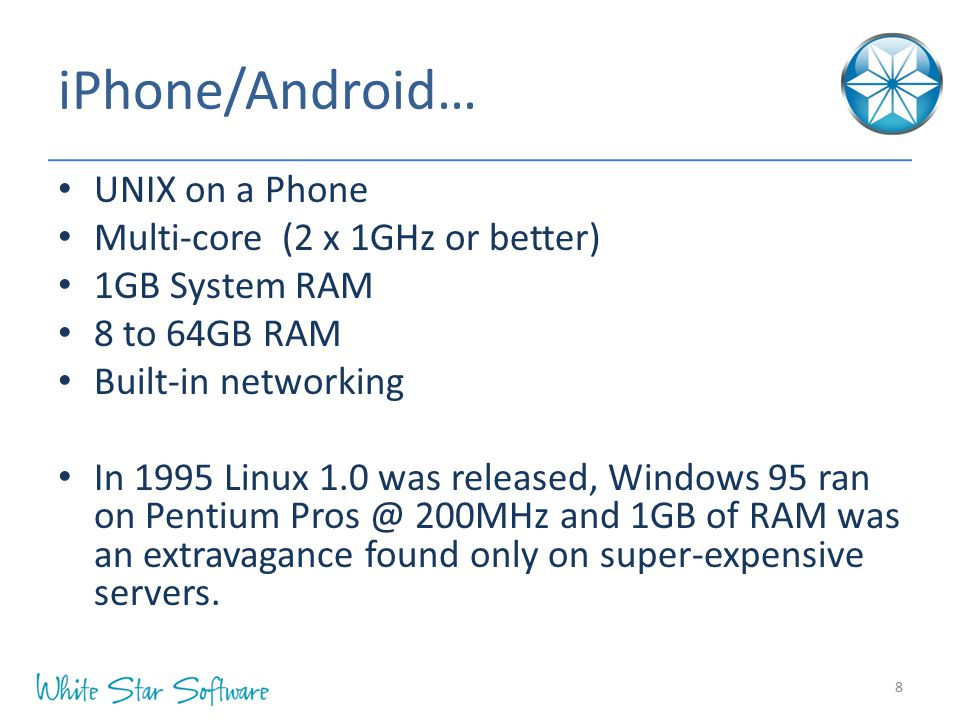 iPhone/Android… UNIX on a Phone Multi-core (2 x 1GHz or better)