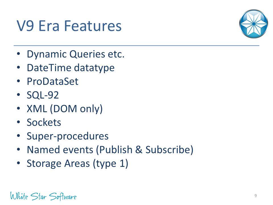 V9 Era Features Dynamic Queries etc. DateTime datatype ProDataSet