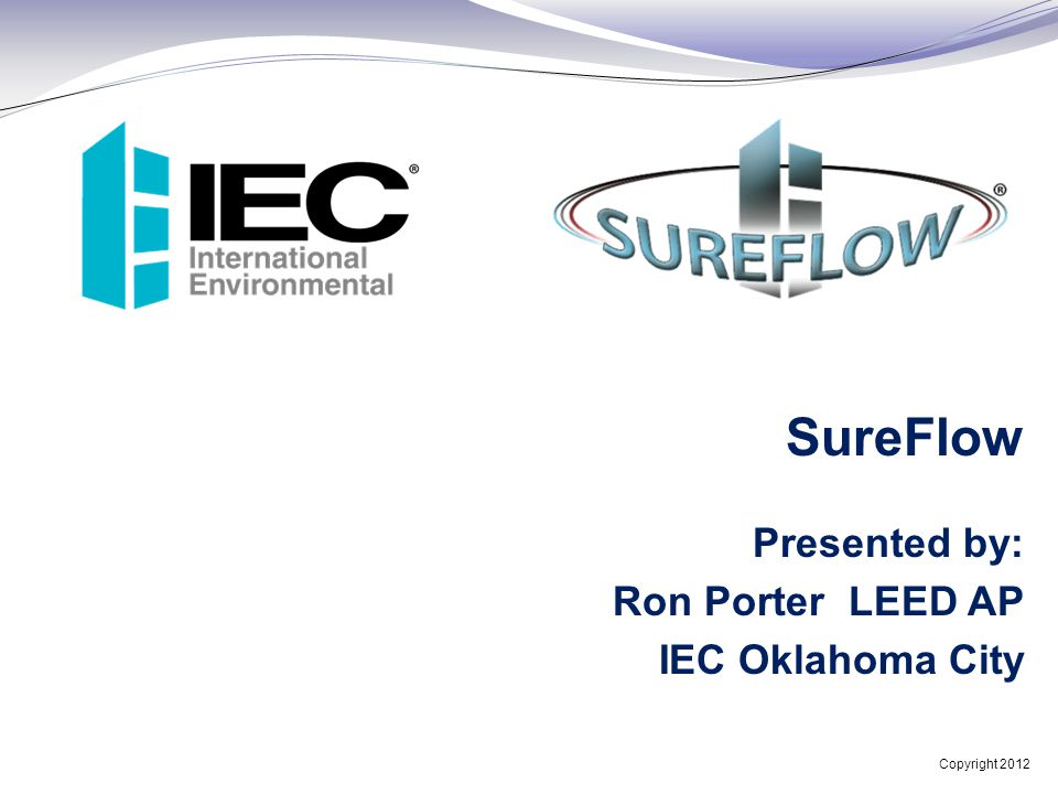 SureFlow Ron Porter LEED AP IEC Oklahoma City Presented by: 1