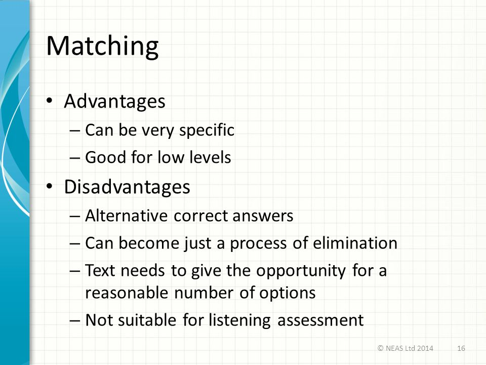 Matching Advantages Disadvantages Can be very specific