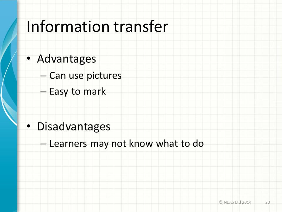 Information transfer Advantages Disadvantages Can use pictures