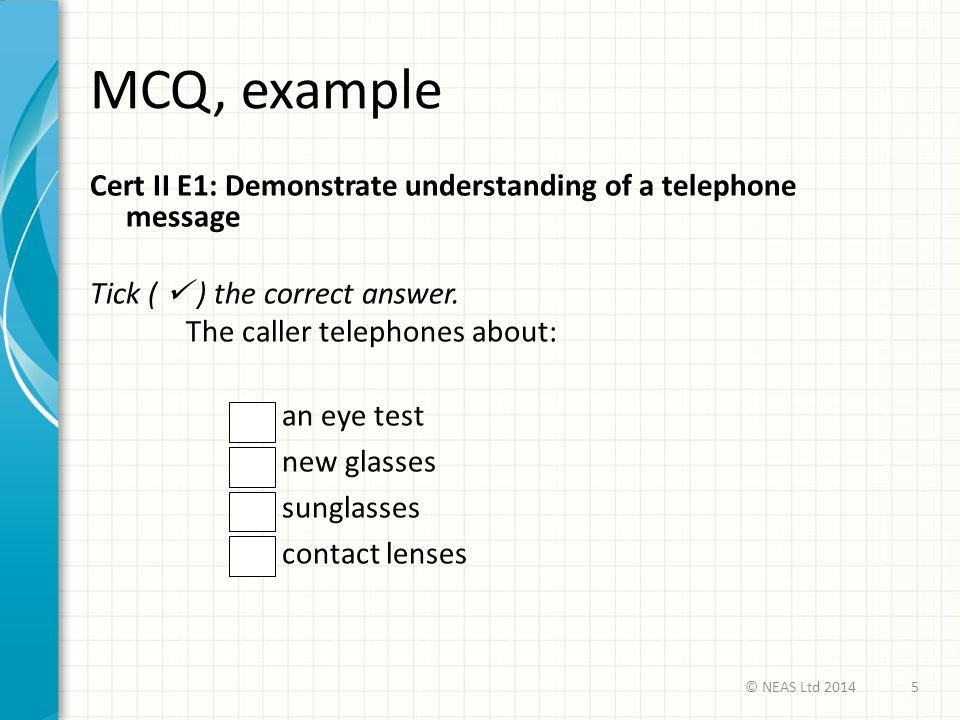 MCQ, example Cert II E1: Demonstrate understanding of a telephone message. Tick (  ) the correct answer.
