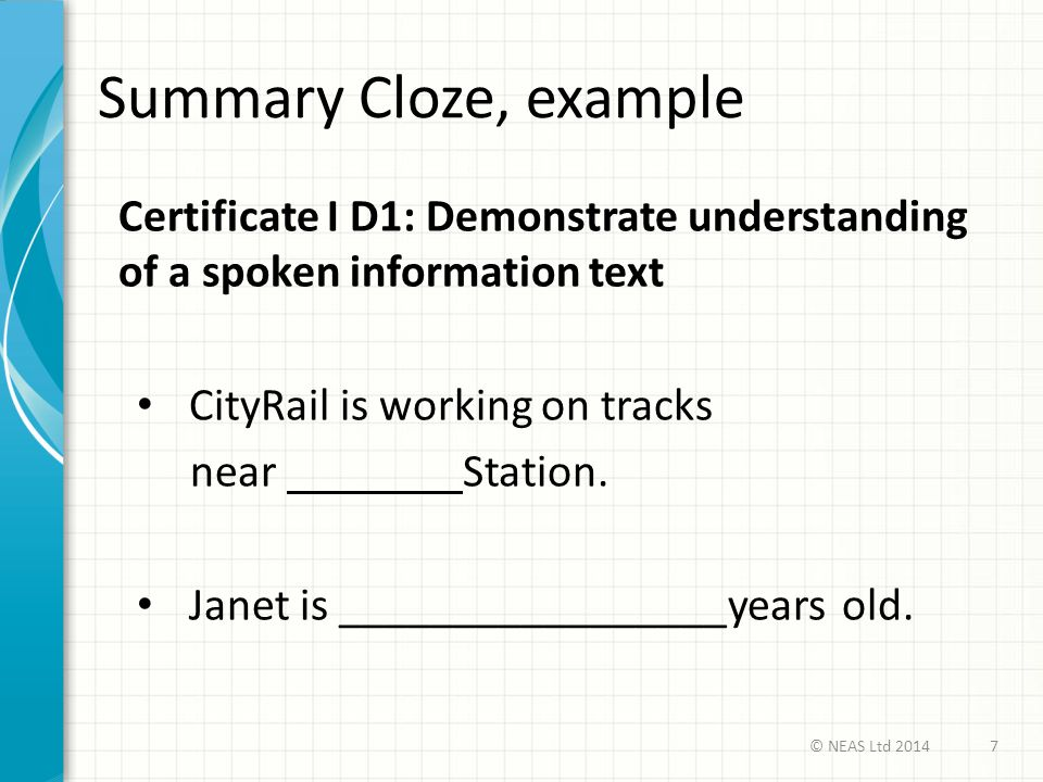 Summary Cloze, example Certificate I D1: Demonstrate understanding of a spoken information text. CityRail is working on tracks.