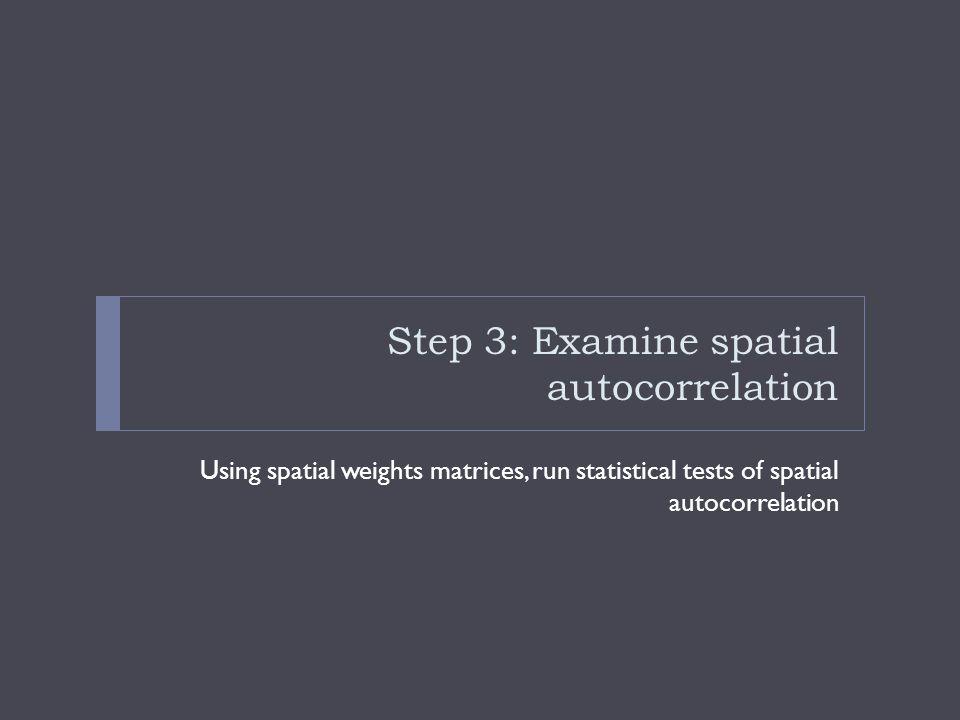 Step 3: Examine spatial autocorrelation