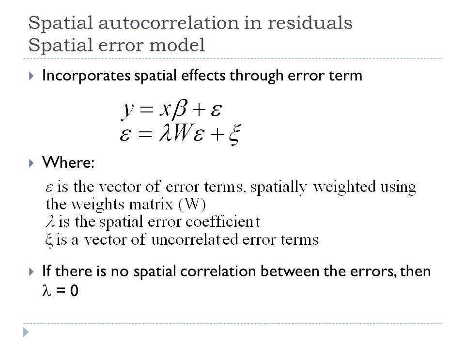 Spatial autocorrelation in residuals Spatial error model