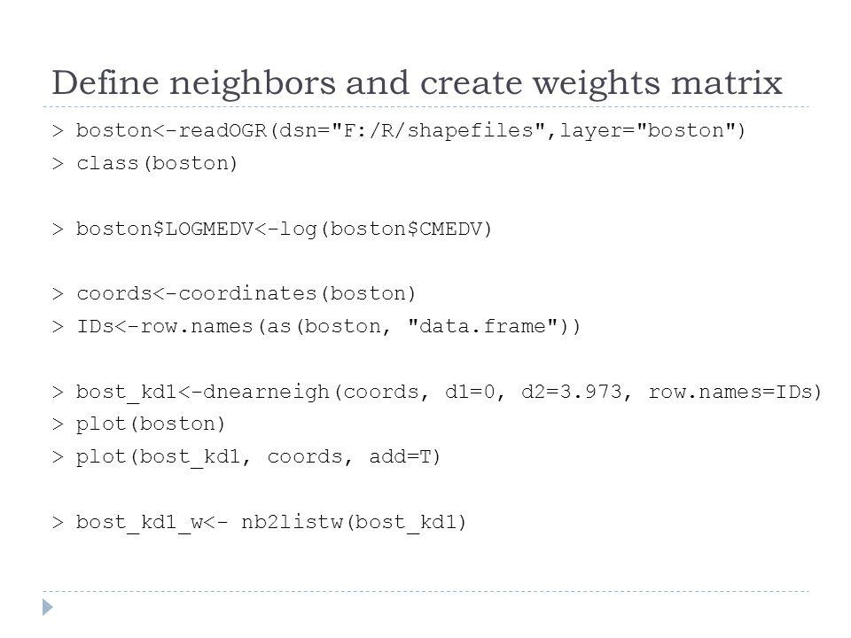 Define neighbors and create weights matrix