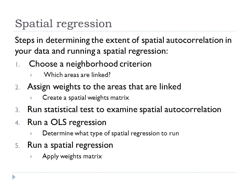 Spatial regression Steps in determining the extent of spatial autocorrelation in your data and running a spatial regression: