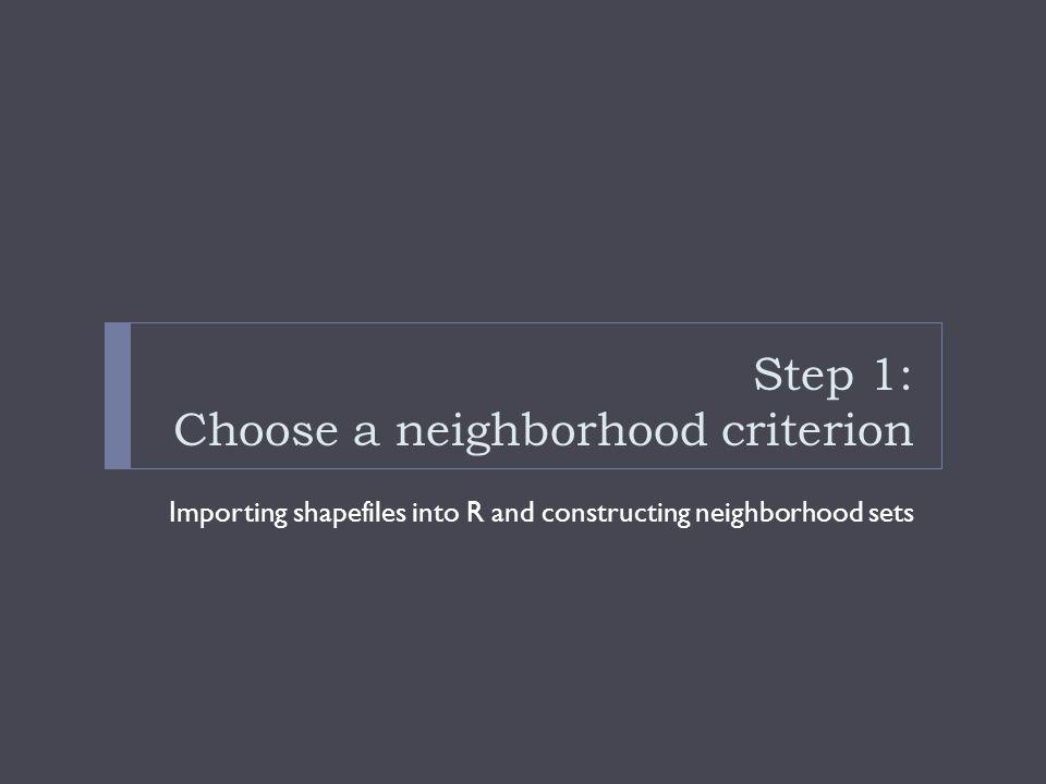 Step 1: Choose a neighborhood criterion