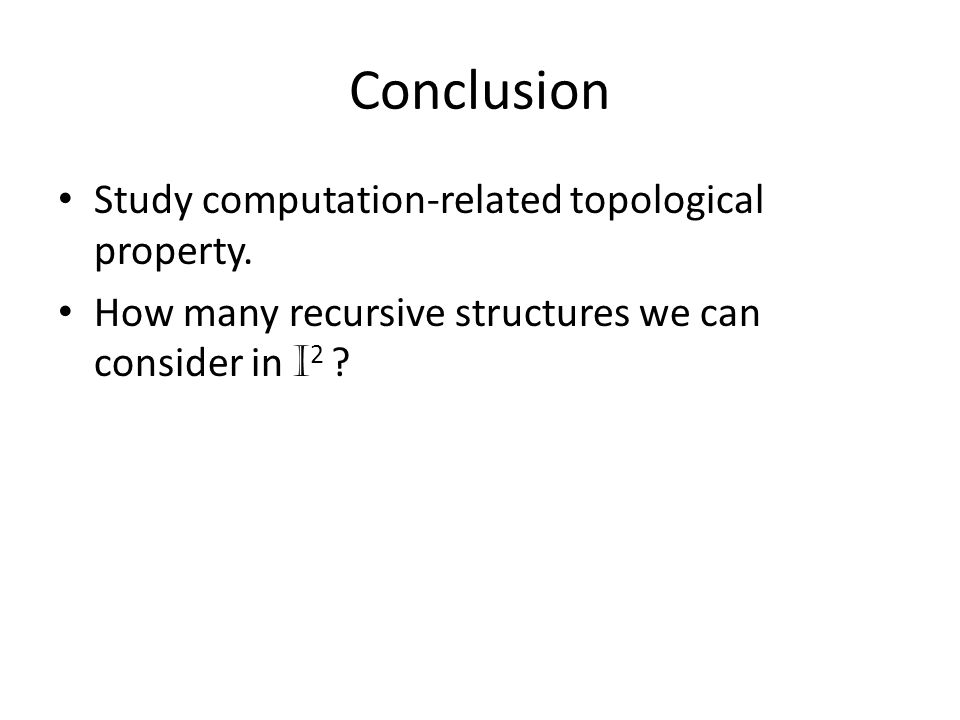 Conclusion Study computation-related topological property.
