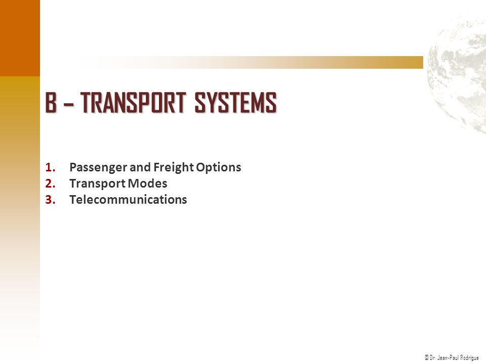 B – Transport Systems Passenger and Freight Options Transport Modes