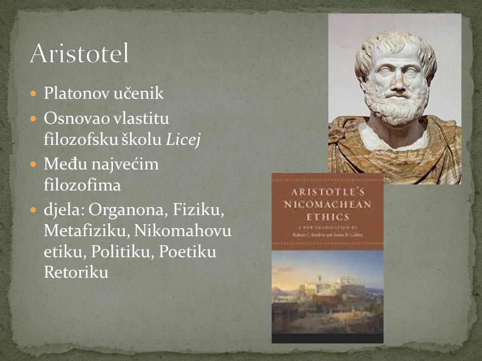 Aristotel Platonov učenik Osnovao vlastitu filozofsku školu Licej